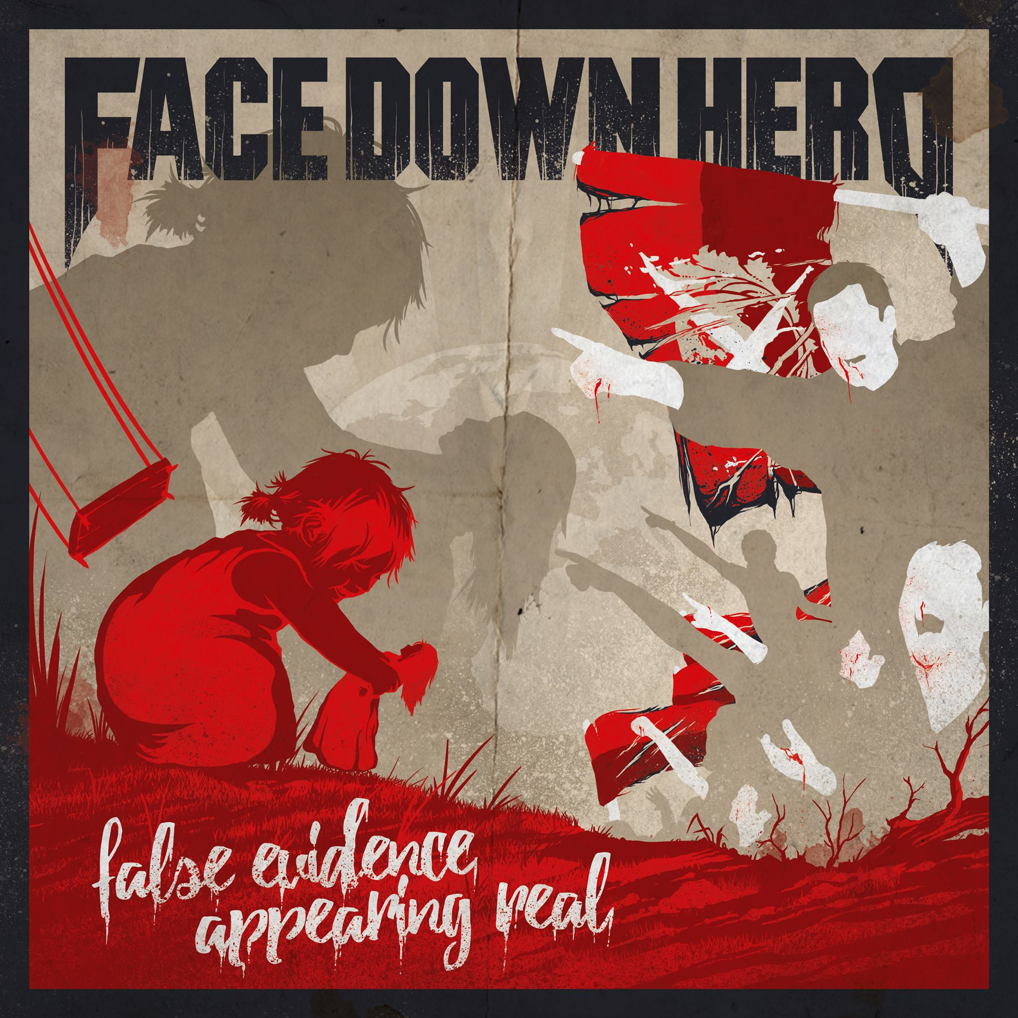 16 – FACE DOWN HERO – False Evidence Appearing Real